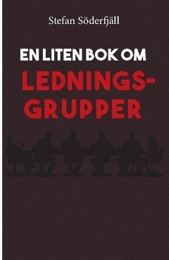 bokomslag En liten bok om ledningsgrupper