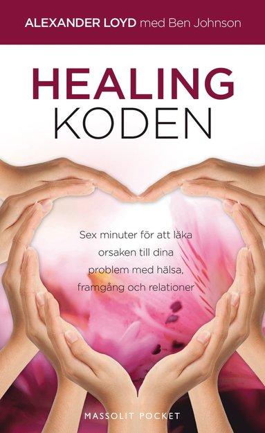bokomslag Healingkoden : sex minuter för att läka orsaken till dina problem med hälsa