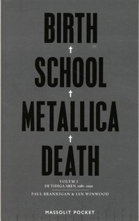 bokomslag Birth, school, Metallica, death. Vol. 1, De tidiga åren, 1981-1991