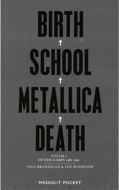 bokomslag Birth, school, Metallica, death. Vol. 1, De tidiga åren, 1981-1991