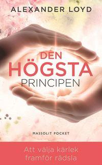 bokomslag Den högsta principen : att välja kärlek framför rädsla