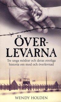 bokomslag Överlevarna : tre unga mödrar och deras otroliga historia om mod och överlevnad