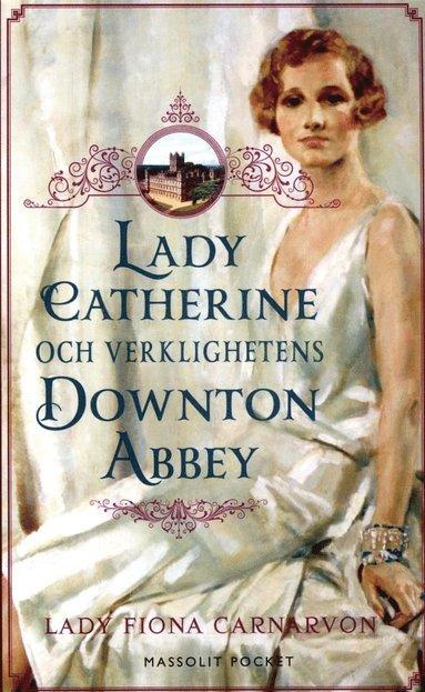 bokomslag Lady Catherine och verklighetens Downton Abbey