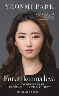 bokomslag För att kunna leva : en nordkoreansk flickas resa till frihet