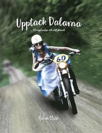 bokomslag Upptäck Dalarna : 103 upplevelser och utflyktsmål