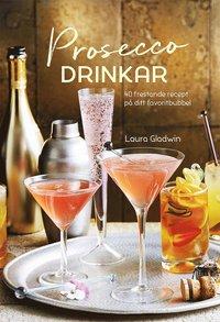 bokomslag Prosecco drinkar : 40 frestande recept på ditt favoritbubbel