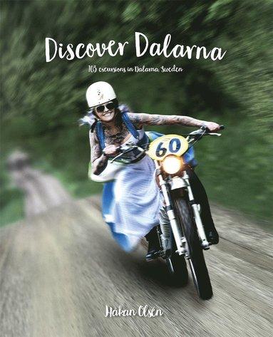 bokomslag Discover Dalarna - 103 excursions in Dalarna, Sweden