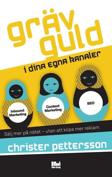 bokomslag Gräv guld i dina egna kanaler : sälj mer på nätet – utan att köpa mer reklam