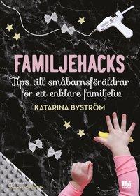 bokomslag Familjehacks : tips till småbarnsföräldrar för ett enklare familjeliv