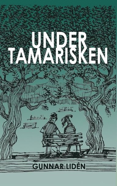 bokomslag Under tamarisken : Vardagsintryck från Grekland 2011-2016
