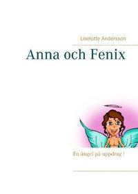bokomslag Anna och Fenix : en ängel på uppdrag