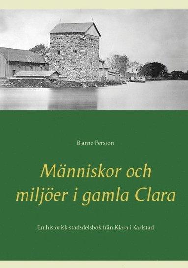 bokomslag Människor och miljöer i gamla Clara : En historisk stadsdelsbok från Klara