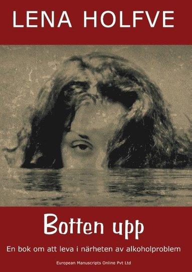 bokomslag Botten upp : en bok om att leva i närheten av alkoholproblem