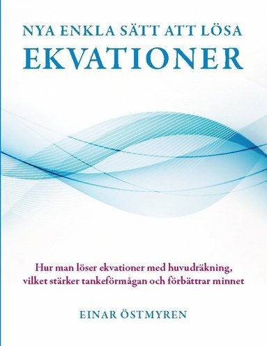 bokomslag Nya enkla sätt att lösa ekvationer : hur man löser ekvationer med huvudräkning vilket stärker tankeförmågan och förbättrar minnet
