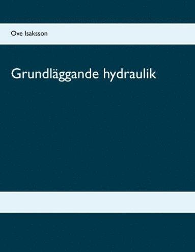 bokomslag Grundläggande hydraulik : Grundläggande hydraulik