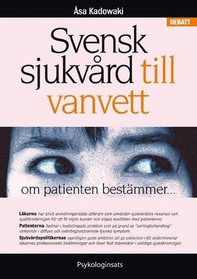 bokomslag Svensk sjukvård till vanvett : om patienten bestämmer