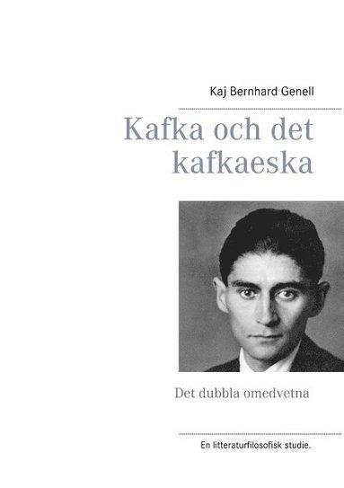 bokomslag Kafka och det kafkaeska : det dubbla omedvetna