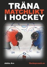 bokomslag Träna matchlikt i hockey