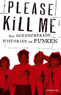 Please Kill Me : den ocensurerade historien om punken