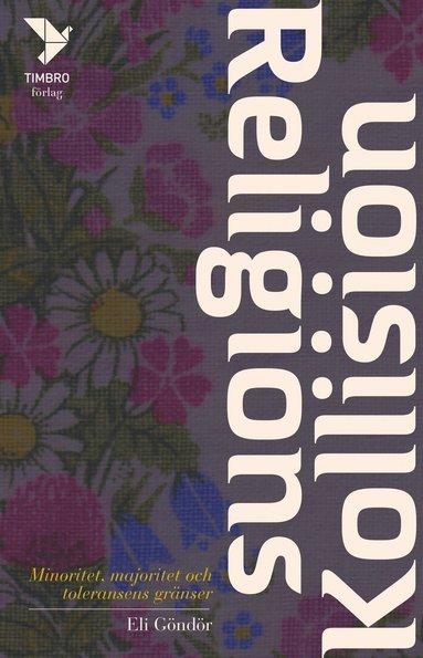 bokomslag Religionskollision : majoritet, minoritet och toleransens gränser