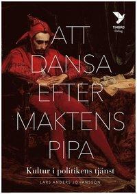bokomslag Att dansa efter maktens pipa : Kultur i politikens tjänst