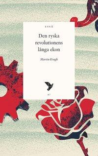 bokomslag Den ryska revolutionens långa ekon