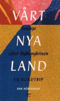 bokomslag Vårt nya land : Sverige efter flyktinkrisen - En roadtrip