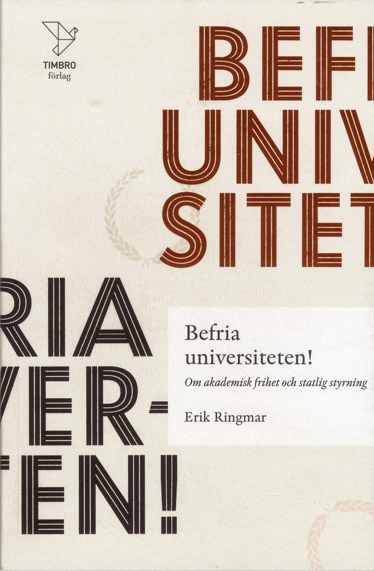Befria universiteten! : om akademisk frihet statlig styrning 1