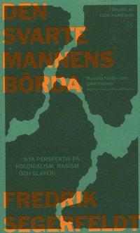 bokomslag Den svarte mannens börda : nya perspektiv på kolonialism, rasism och slaveri