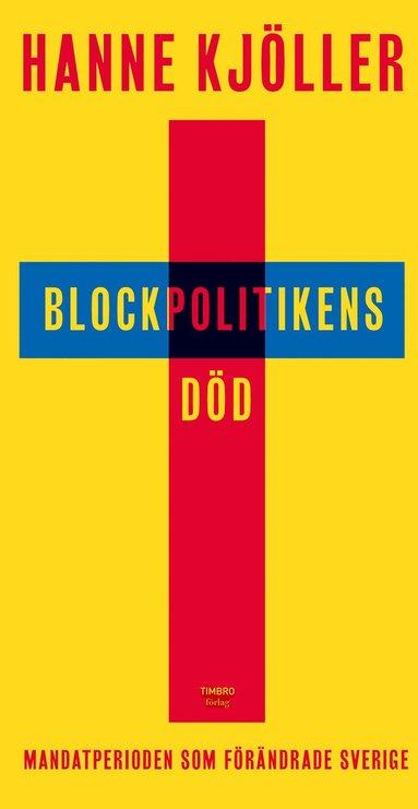 bokomslag Blockpolitikens död : mandatperioden som förändrade Sverige