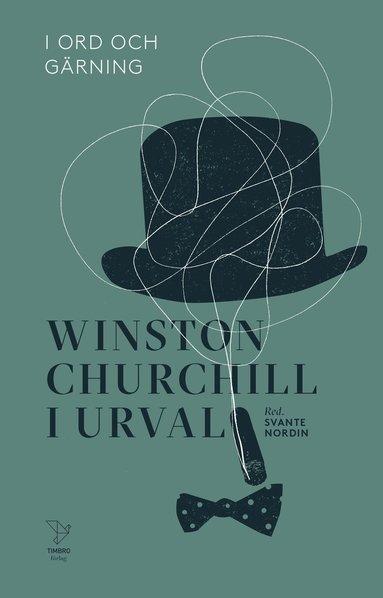 bokomslag I ord och gärning : Winston Churchill i urval
