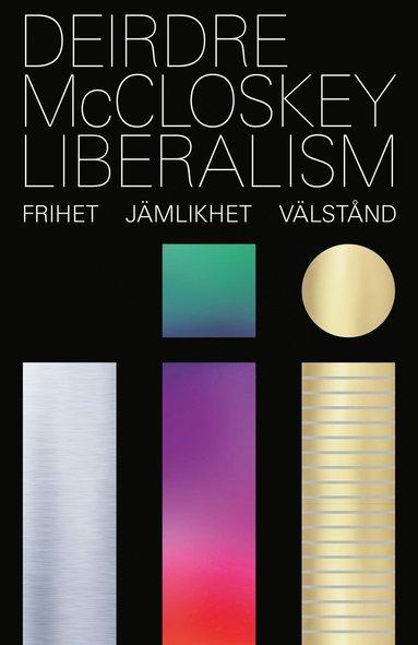 bokomslag Liberalism : frihet, jämlikhet, välstånd