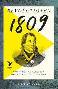 bokomslag Revolutionen 1809 : I huvudet på rebellen som förvandlade Sverige