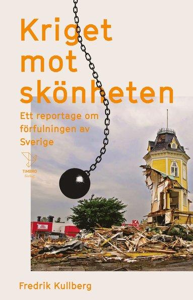 bokomslag Kriget mot skönheten : ett reportage om förfulningen av Sverige