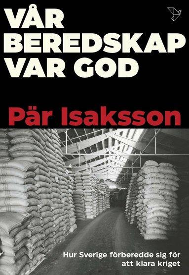 bokomslag Vår beredskap var god : Hur Sverige förberedde sig för att klara kriget