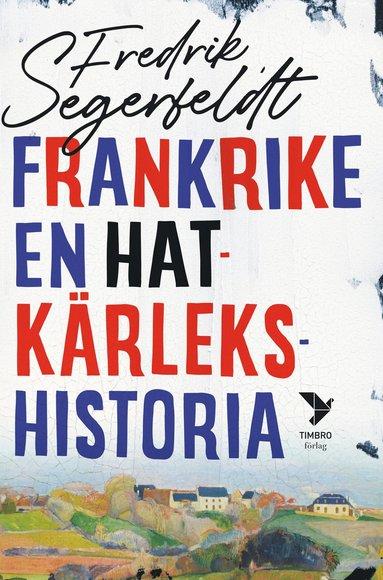 bokomslag Frankrike : en hatkärlekshistoria