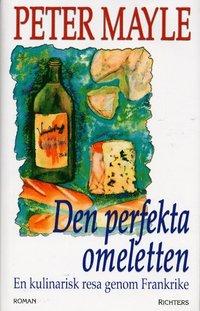 bokomslag Den perfekta omeletten : en kulinarisk resa genom Frankrike