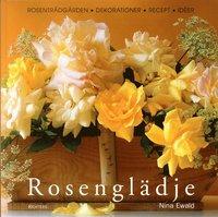 bokomslag Rosenglädje : rosenträdgården, dekorationer, recept, idéer