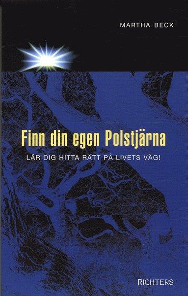 bokomslag Finn din egen polstjärna : lär dig hitta rätt på livets väg!