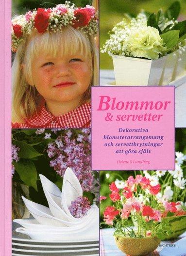 bokomslag Blommor & servetter : dekorativa blomsterarrangemang och servettbrytningar att göra själv