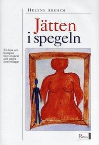 bokomslag Jätten i spegeln : En bok om kampen mot anorexi och andra ätstörningar