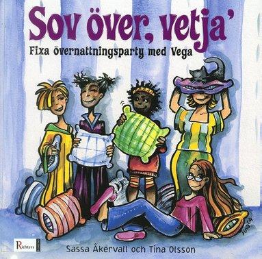 bokomslag Sov över, vetja' : fixa övernattningsparty med Vega