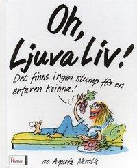 bokomslag Oh, Ljuva liv! : det finns ingen slump för en erfaren kvinna!