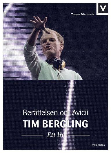bokomslag Tim Bergling : ett liv - berättelsen om Avicii
