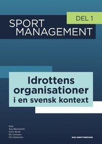 bokomslag Sport management. Del 1, Idrottens organisationer i en svensk kontext