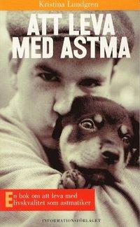 bokomslag Att leva med astma : En bok om att leva med livskvalitet som astmatiker