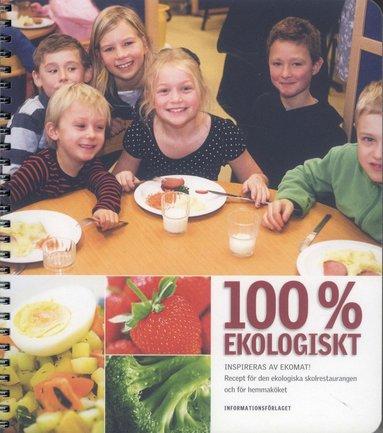 bokomslag 100% Ekologiskt  : inspireras av Ekomat! : recept för den ekologiska skolrestaurangen och för hemmaköket