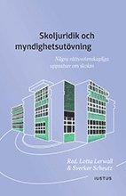 bokomslag Skoljuridik och myndighetsutövning : några rättsvetenskapliga uppsatser om skolan