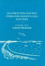 bokomslag Miljörätten och den förhandlingsovilliga naturen : vänbok till Gabriel Michanek