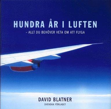 bokomslag Hundra år i luften - allt du behöver veta om att flyga